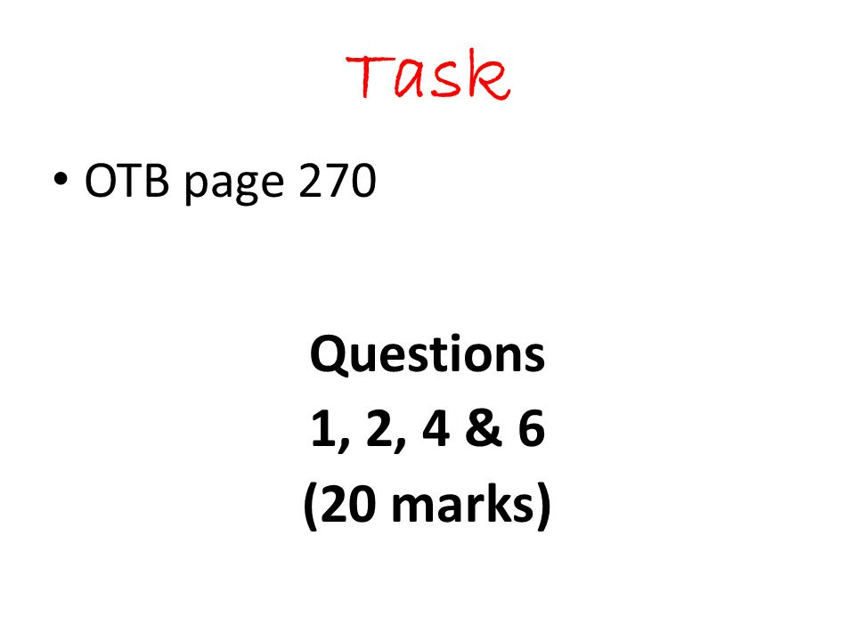 Task OTB page 270 Questions 1, 2, 4 & 6 (20 marks)