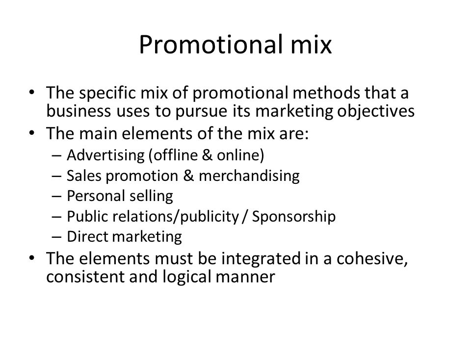 Promotional mix The specific mix of promotional methods that a business uses to pursue its marketing objectives.