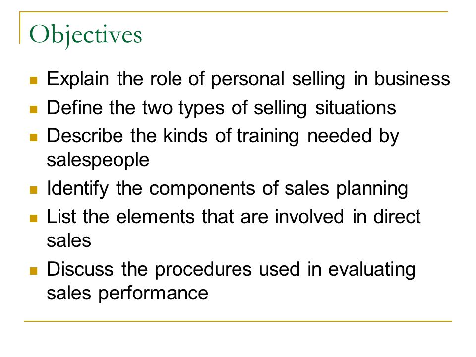 Objectives Explain the role of personal selling in business