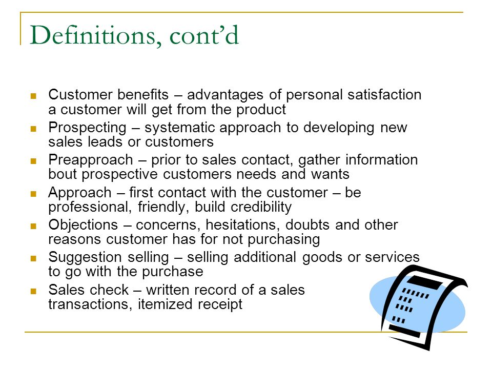 Definitions, cont'd Customer benefits – advantages of personal satisfaction a customer will get from the product.