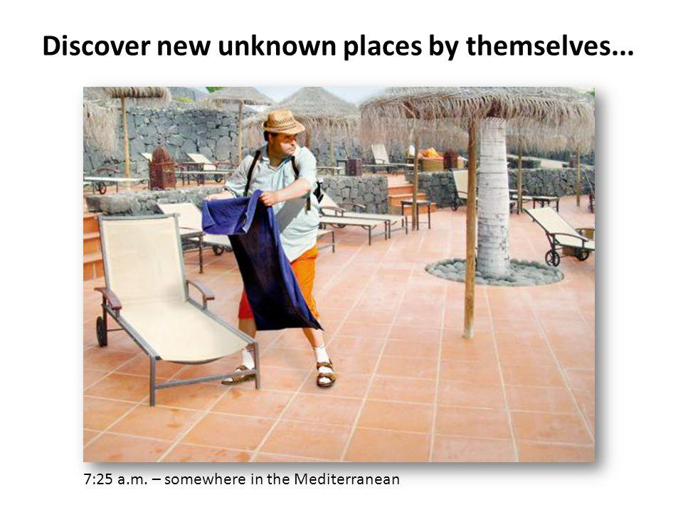 Discover new unknown places by themselves...