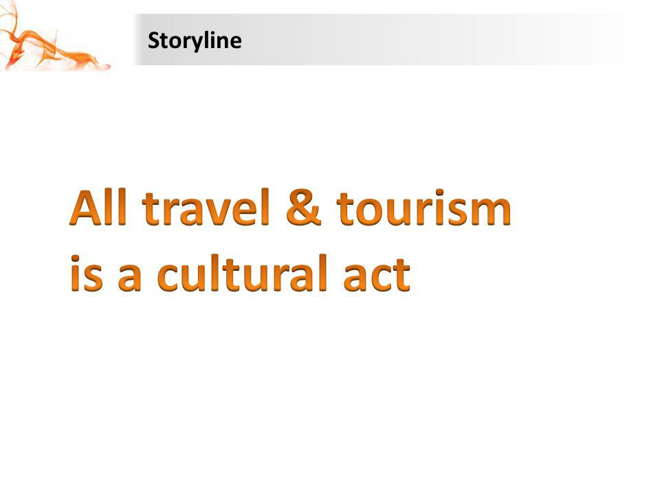 Storyline All travel & tourism is a cultural act