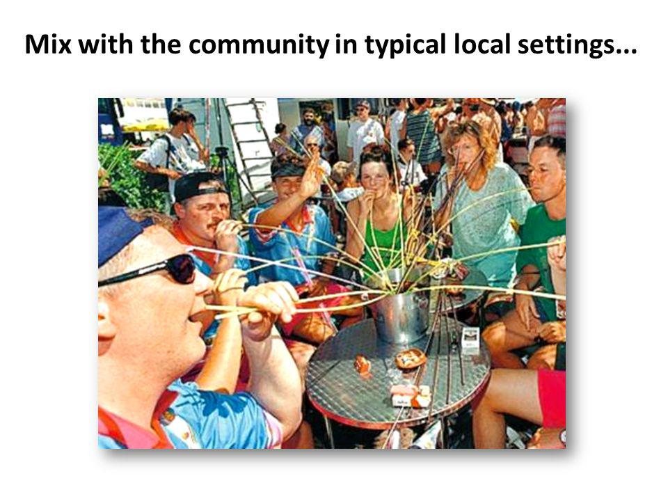 Mix with the community in typical local settings...
