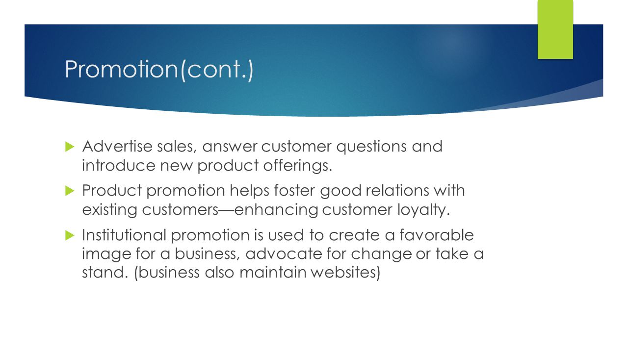 Promotion(cont.) Advertise sales, answer customer questions and introduce new product offerings.
