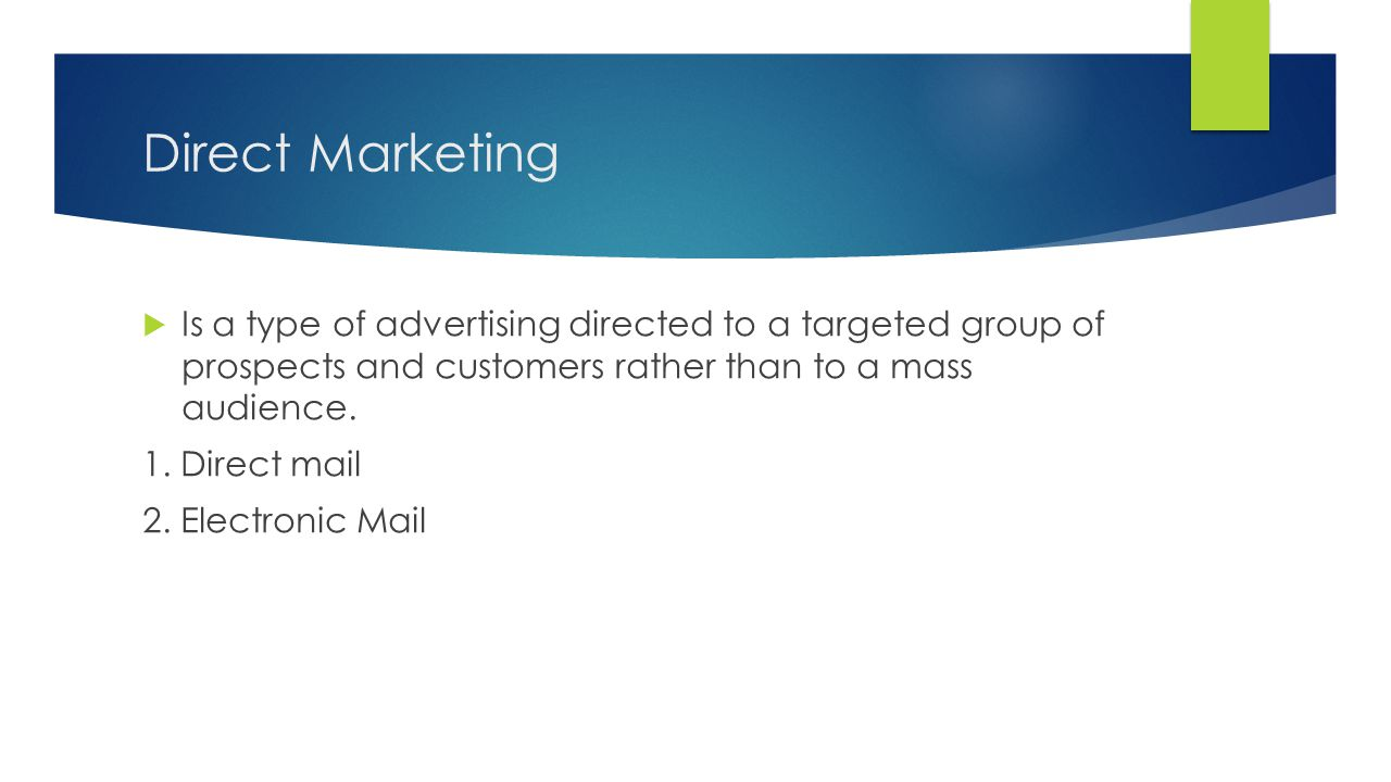 Direct Marketing Is a type of advertising directed to a targeted group of prospects and customers rather than to a mass audience.