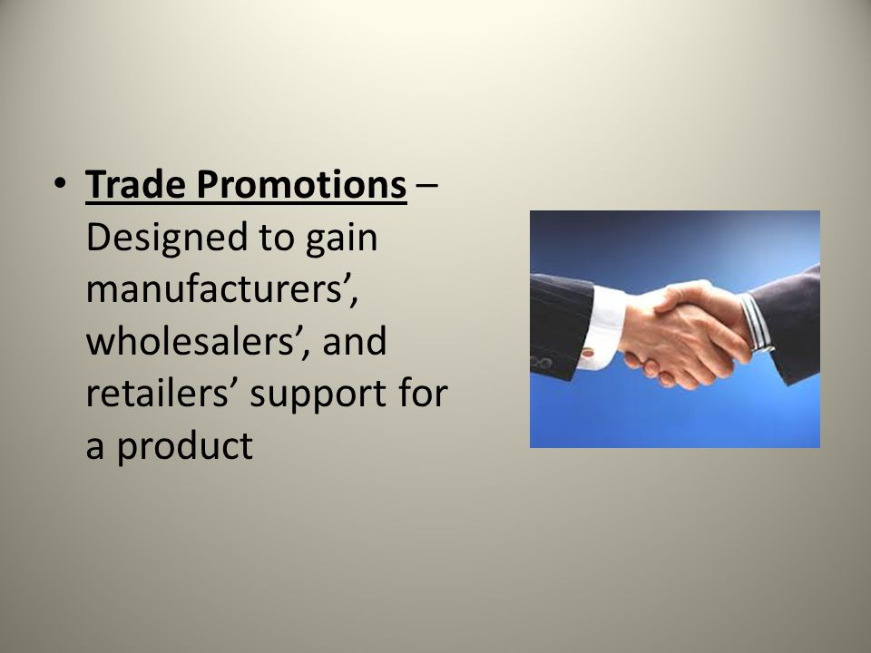 Trade Promotions – Designed to gain manufacturers', wholesalers', and retailers' support for a product