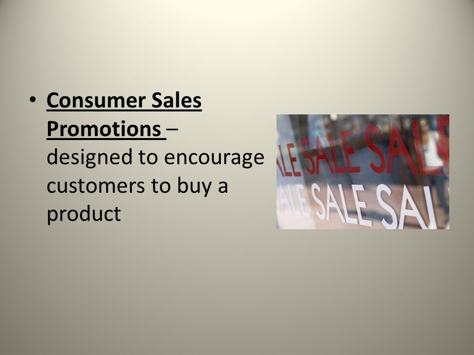 Consumer Sales Promotions – designed to encourage customers to buy a product