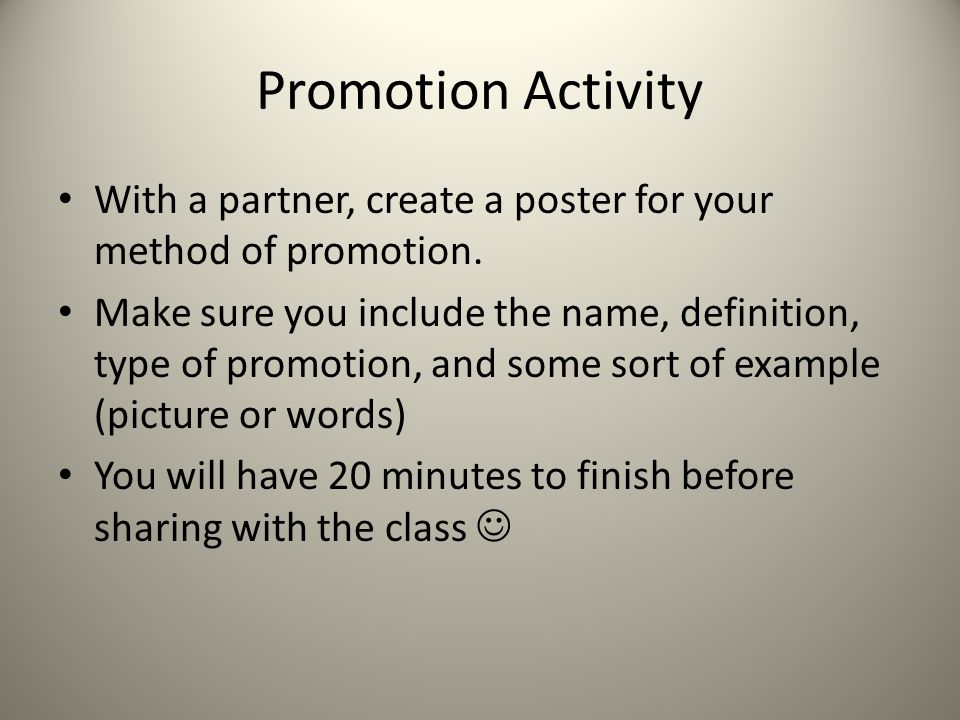 Promotion Activity With a partner, create a poster for your method of promotion.