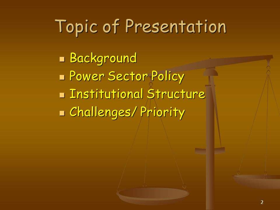 Topic of Presentation Background Power Sector Policy