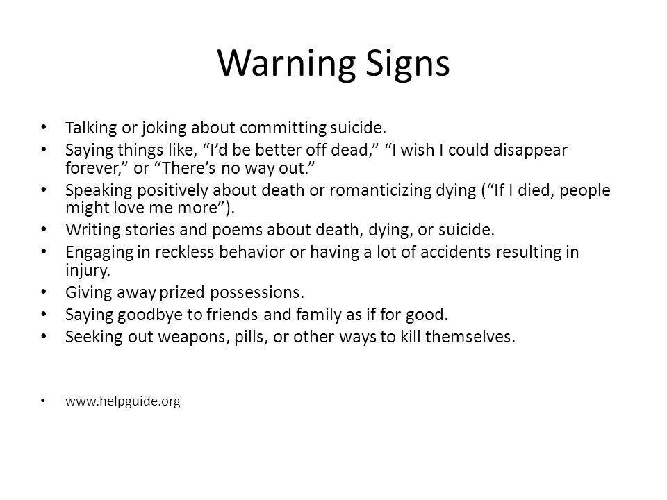 Warning Signs Talking or joking about committing suicide.