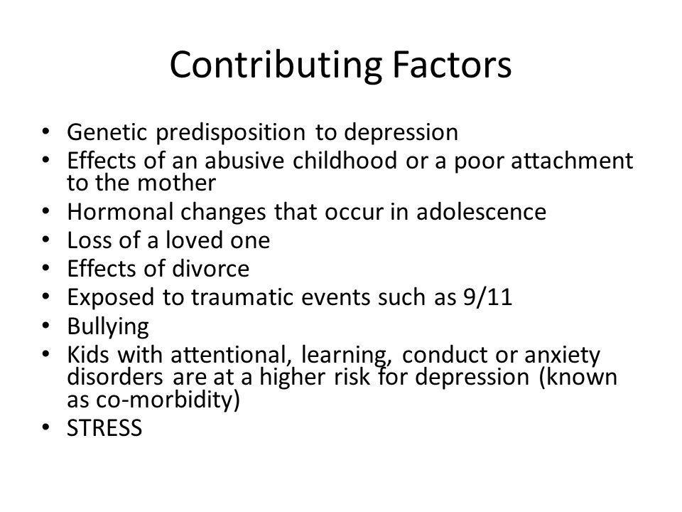 Contributing Factors Genetic predisposition to depression