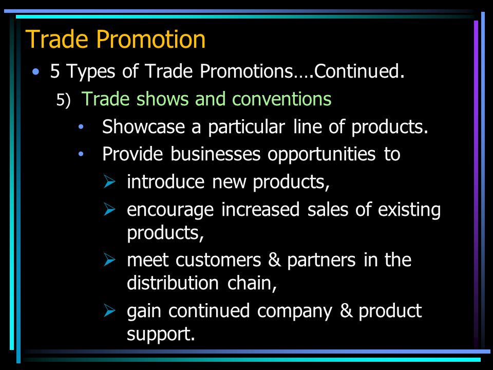 Trade Promotion 5 Types of Trade Promotions….Continued.