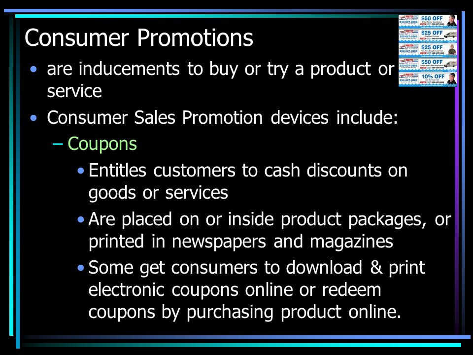 Consumer Promotions are inducements to buy or try a product or service
