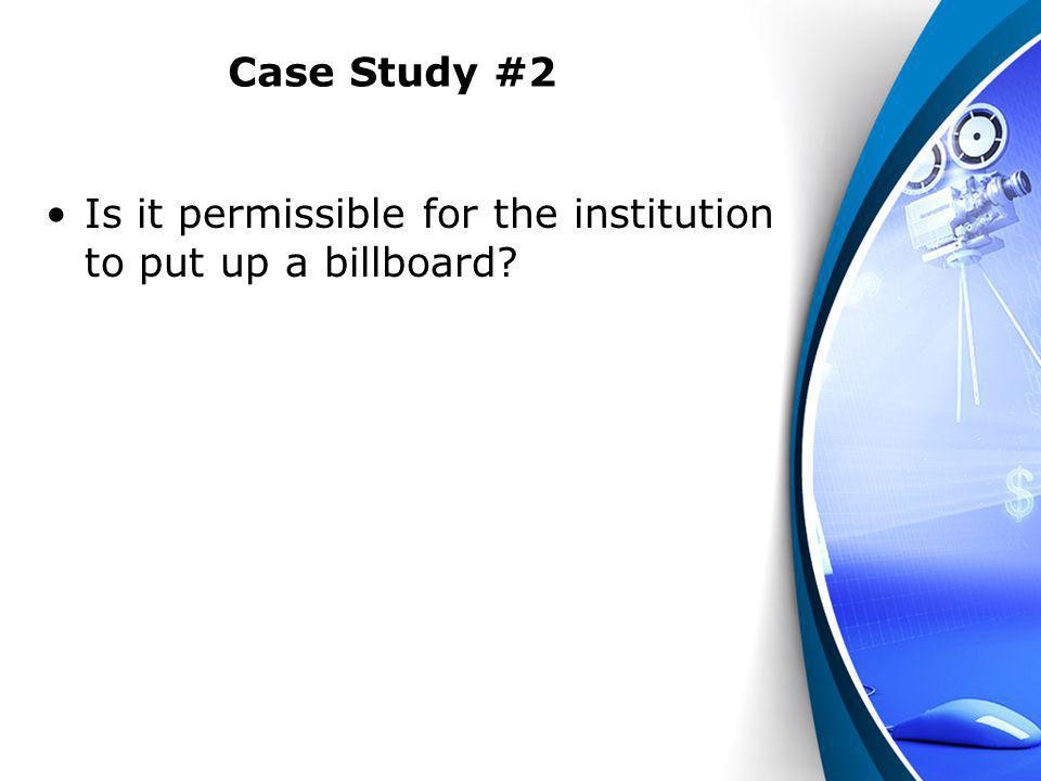 Case Study #2 Is it permissible for the institution to put up a billboard