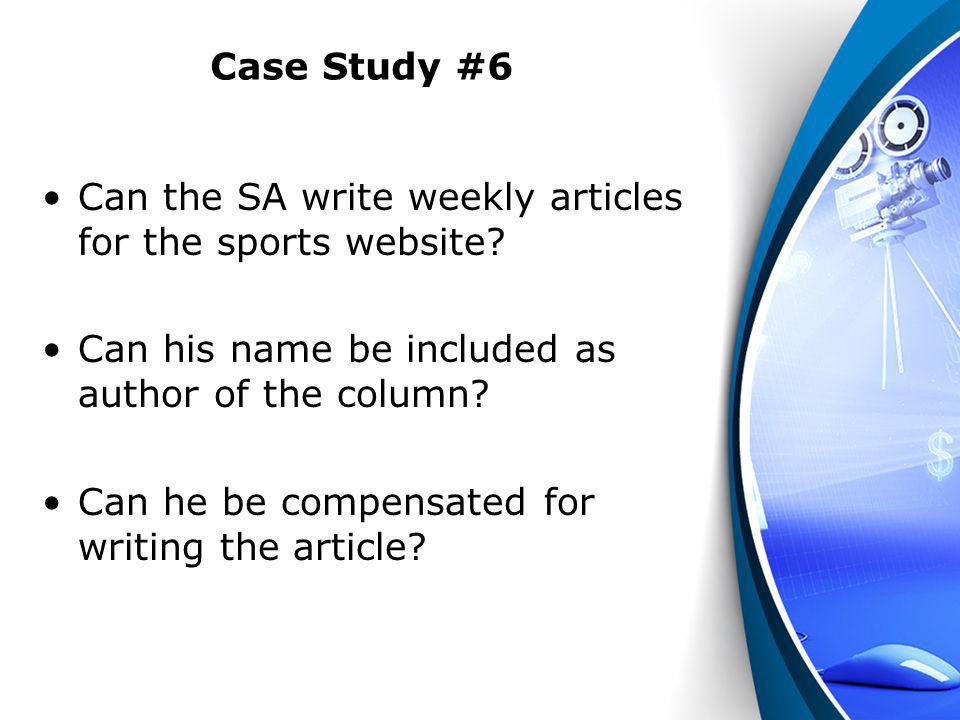 Case Study #6 Can the SA write weekly articles for the sports website Can his name be included as author of the column
