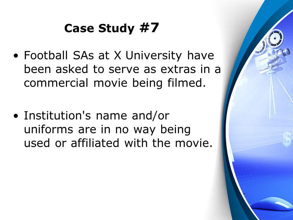 Case Study #7 Football SAs at X University have been asked to serve as extras in a commercial movie being filmed.