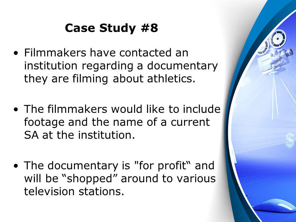 Case Study #8 Filmmakers have contacted an institution regarding a documentary they are filming about athletics.
