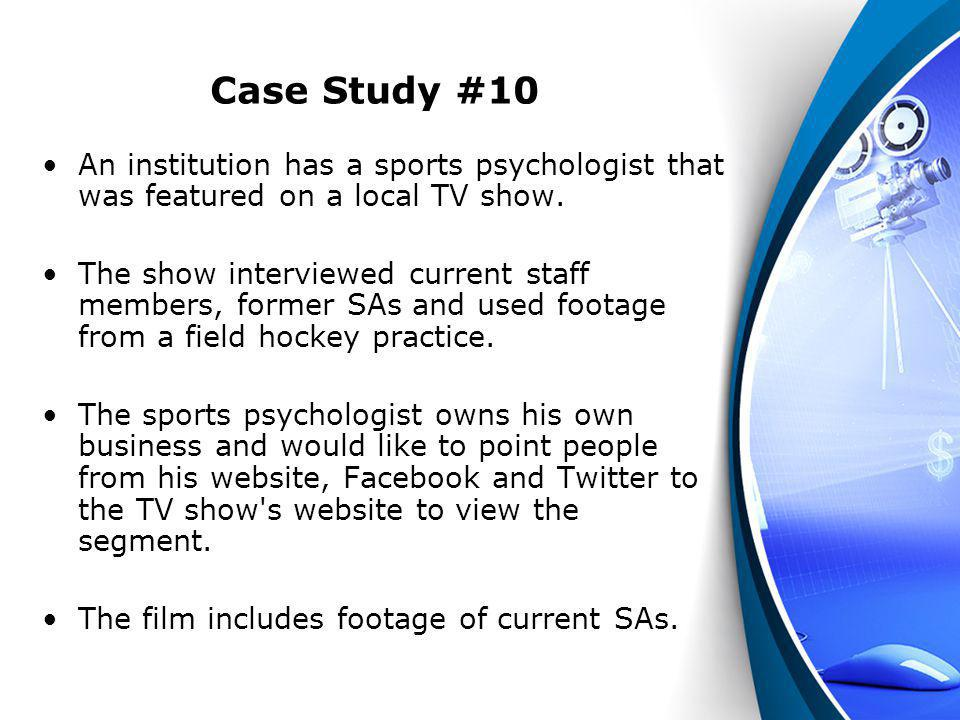 Case Study #10 An institution has a sports psychologist that was featured on a local TV show.
