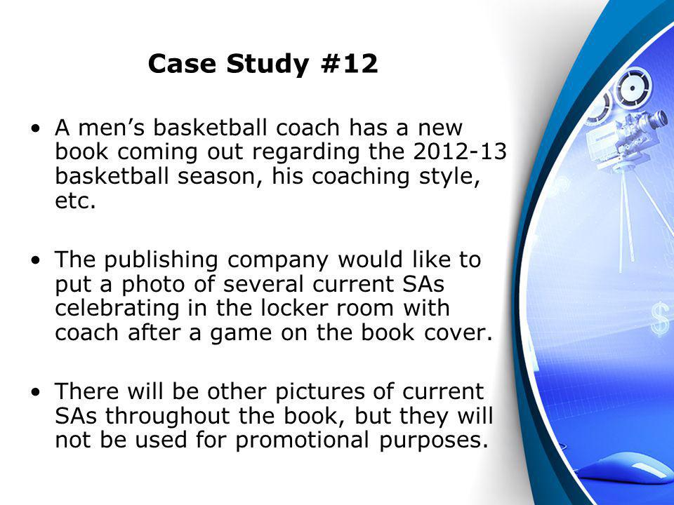 Case Study #12 A men's basketball coach has a new book coming out regarding the 2012-13 basketball season, his coaching style, etc.