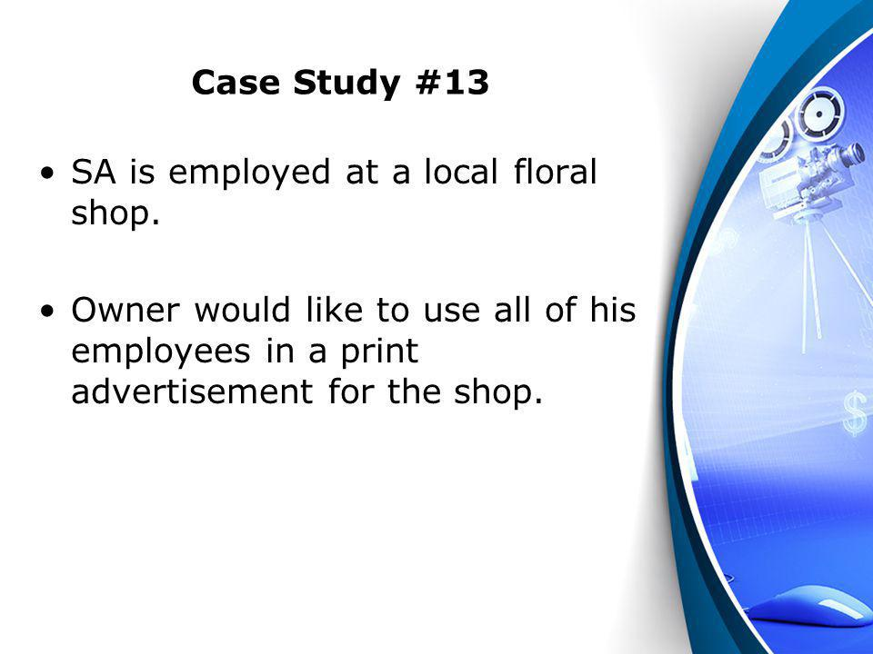 Case Study #13 SA is employed at a local floral shop.