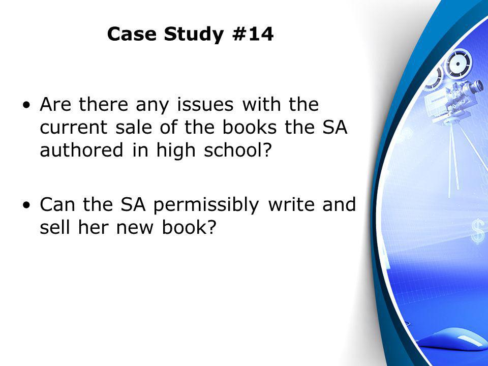Case Study #14 Are there any issues with the current sale of the books the SA authored in high school