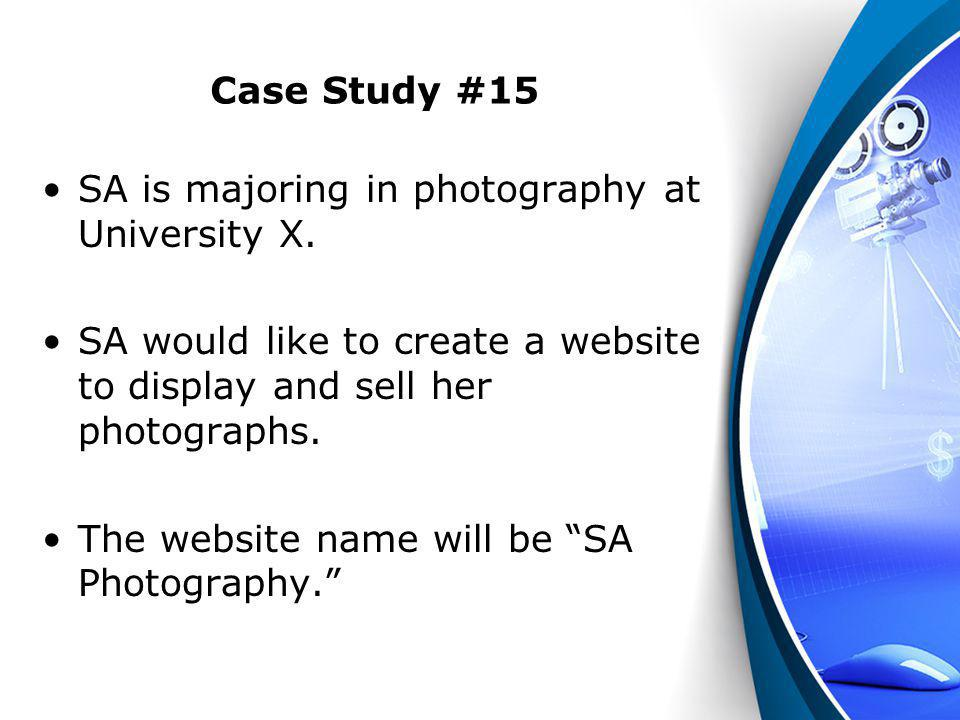 Case Study #15 SA is majoring in photography at University X. SA would like to create a website to display and sell her photographs.
