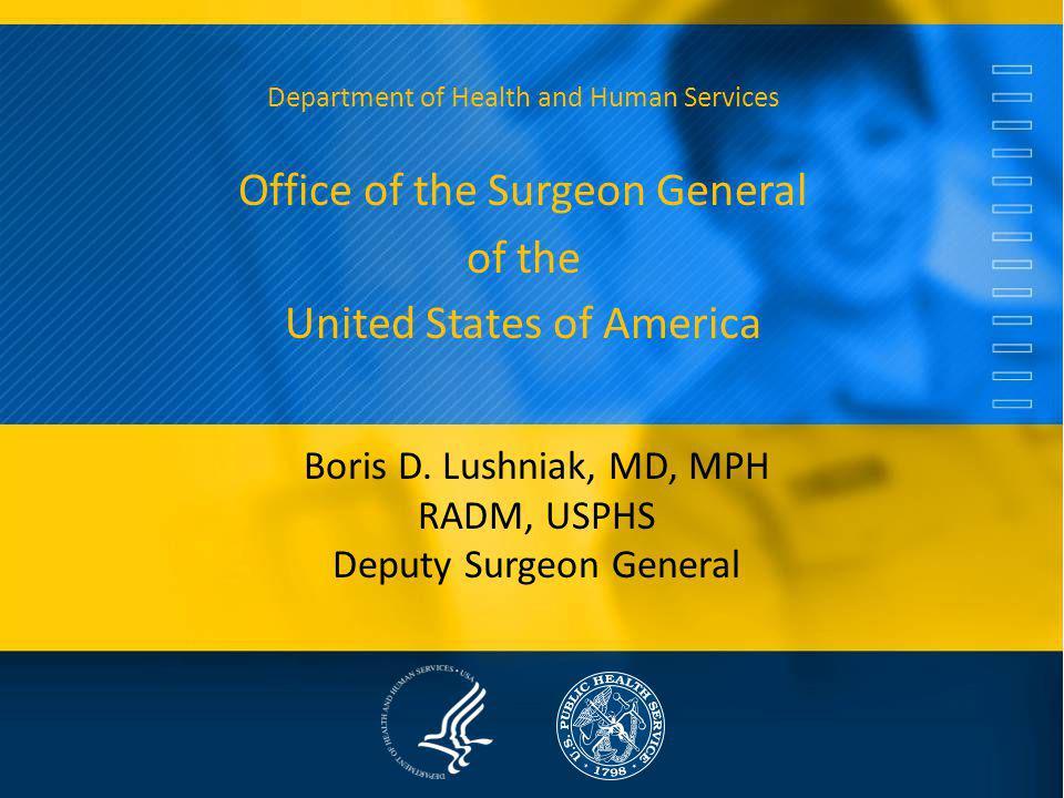 Boris D. Lushniak, MD, MPH RADM, USPHS Deputy Surgeon General