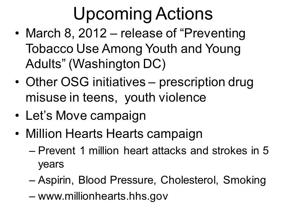 Upcoming Actions March 8, 2012 – release of Preventing Tobacco Use Among Youth and Young Adults (Washington DC)
