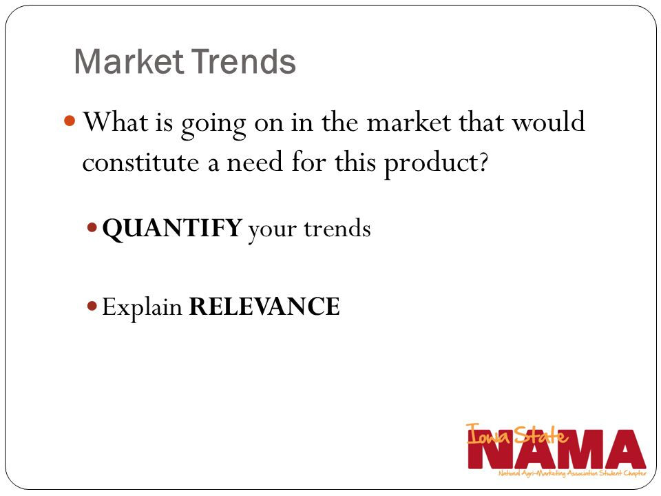 Market Trends What is going on in the market that would constitute a need for this product QUANTIFY your trends.