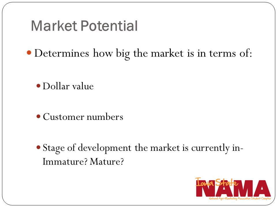 Market Potential Determines how big the market is in terms of: