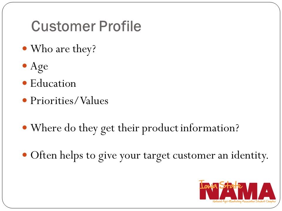 Customer Profile Who are they Age Education Priorities/Values