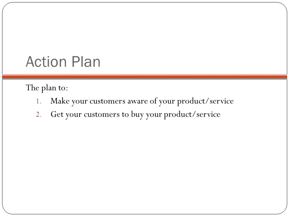 Action Plan The plan to: