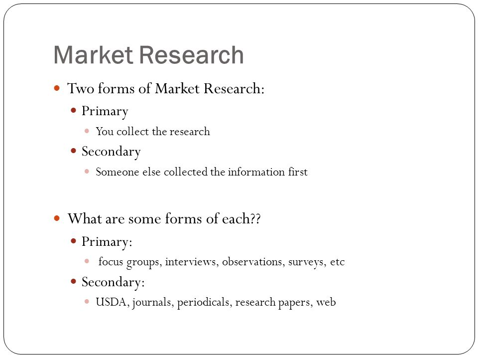 Market Research Two forms of Market Research: