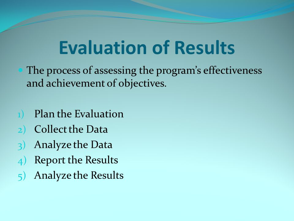 Evaluation of Results The process of assessing the program's effectiveness and achievement of objectives.