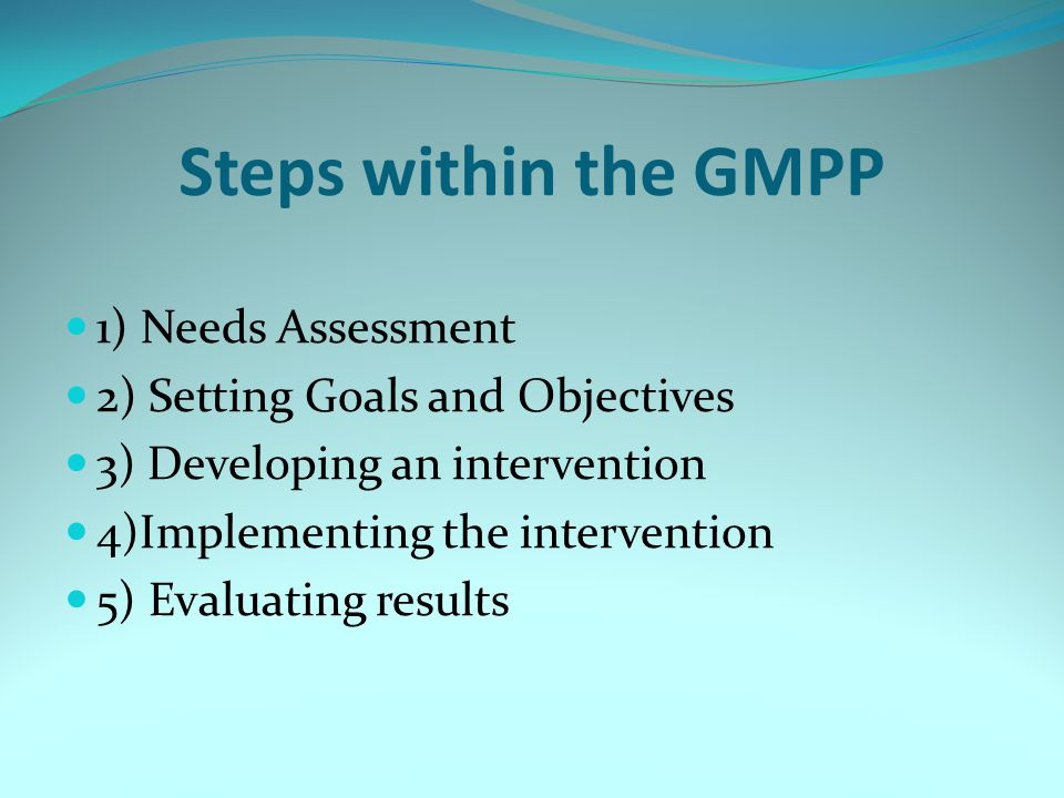 Steps within the GMPP 1) Needs Assessment