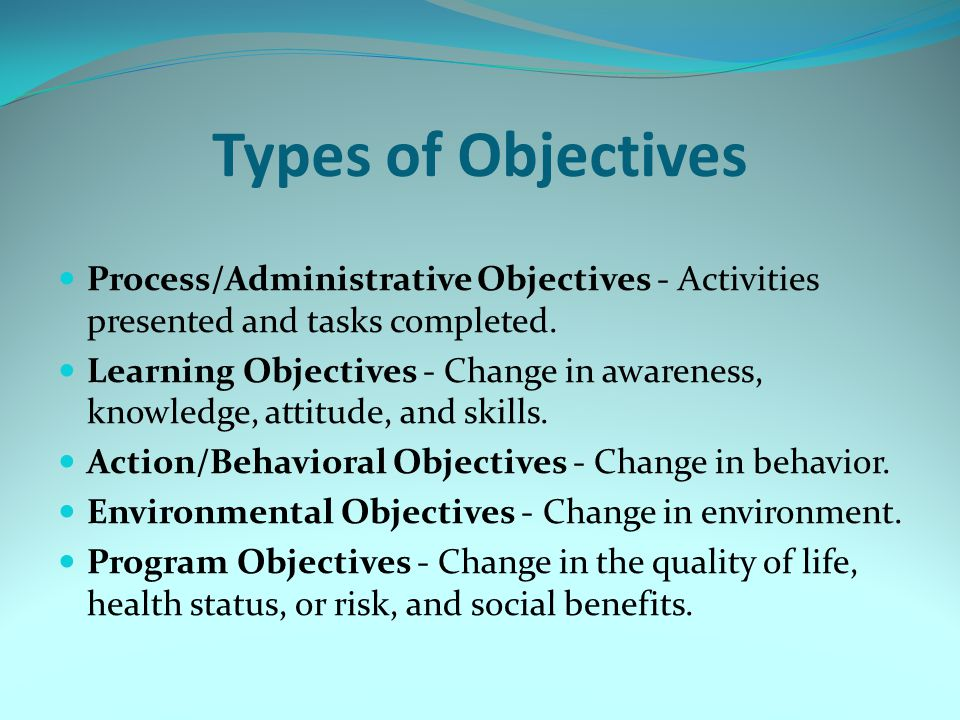 Types of Objectives Process/Administrative Objectives - Activities presented and tasks completed.