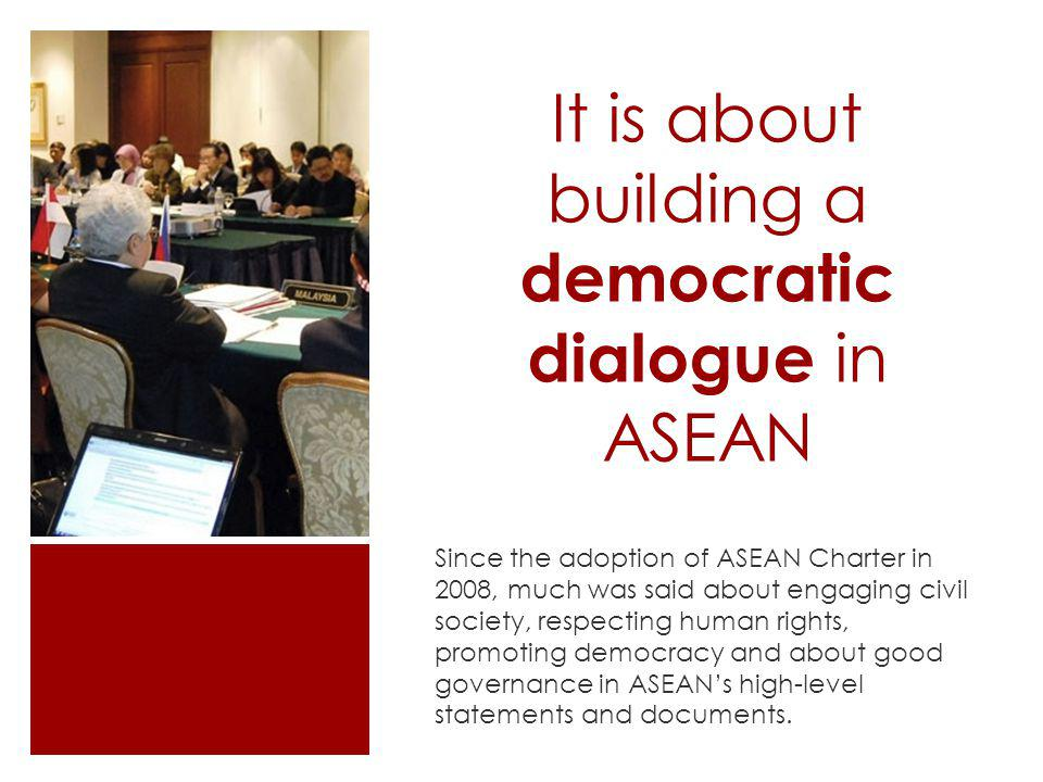 It is about building a democratic dialogue in ASEAN