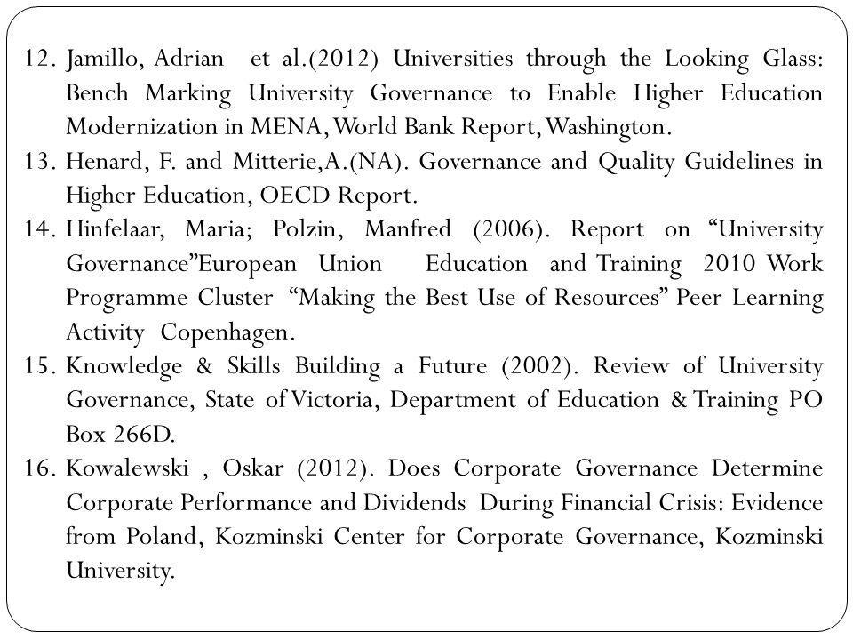 Jamillo, Adrian et al.(2012) Universities through the Looking Glass: Bench Marking University Governance to Enable Higher Education Modernization in MENA, World Bank Report, Washington.
