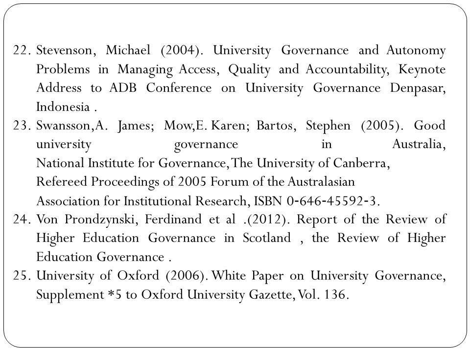 Stevenson, Michael (2004). University Governance and Autonomy Problems in Managing Access, Quality and Accountability, Keynote Address to ADB Conference on University Governance Denpasar, Indonesia .