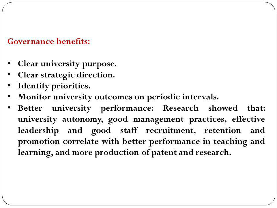 Governance benefits: Clear university purpose. Clear strategic direction. Identify priorities. Monitor university outcomes on periodic intervals.
