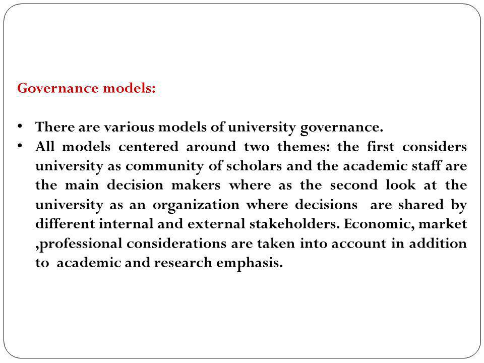 Governance models: There are various models of university governance.