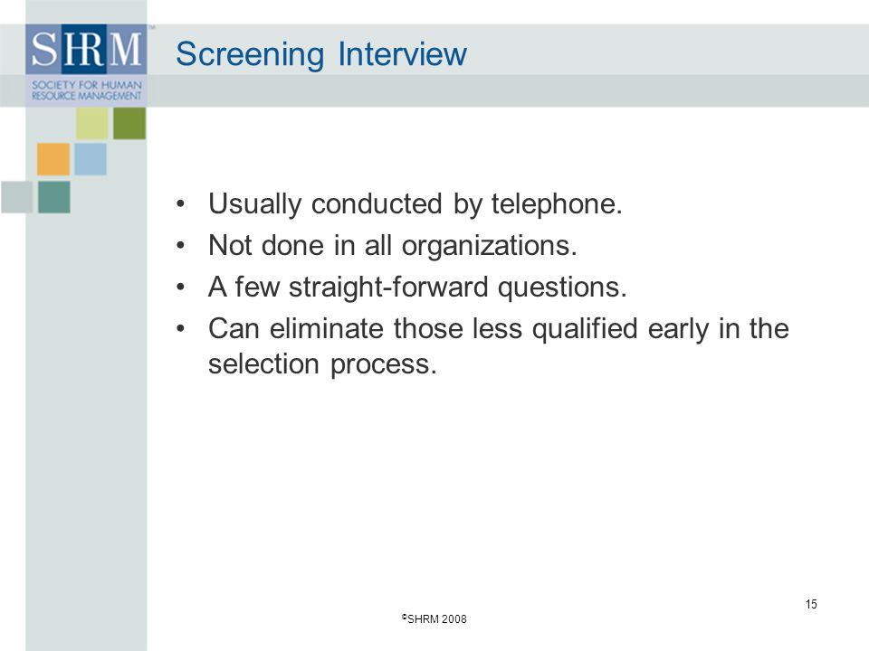 Screening Interview Usually conducted by telephone.