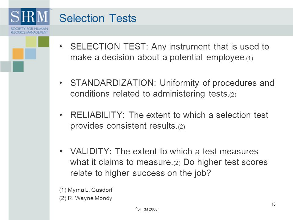 Selection Tests SELECTION TEST: Any instrument that is used to make a decision about a potential employee.(1)