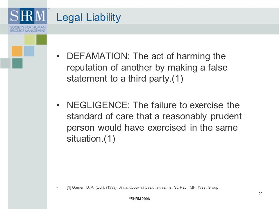 Legal Liability DEFAMATION: The act of harming the reputation of another by making a false statement to a third party.(1)