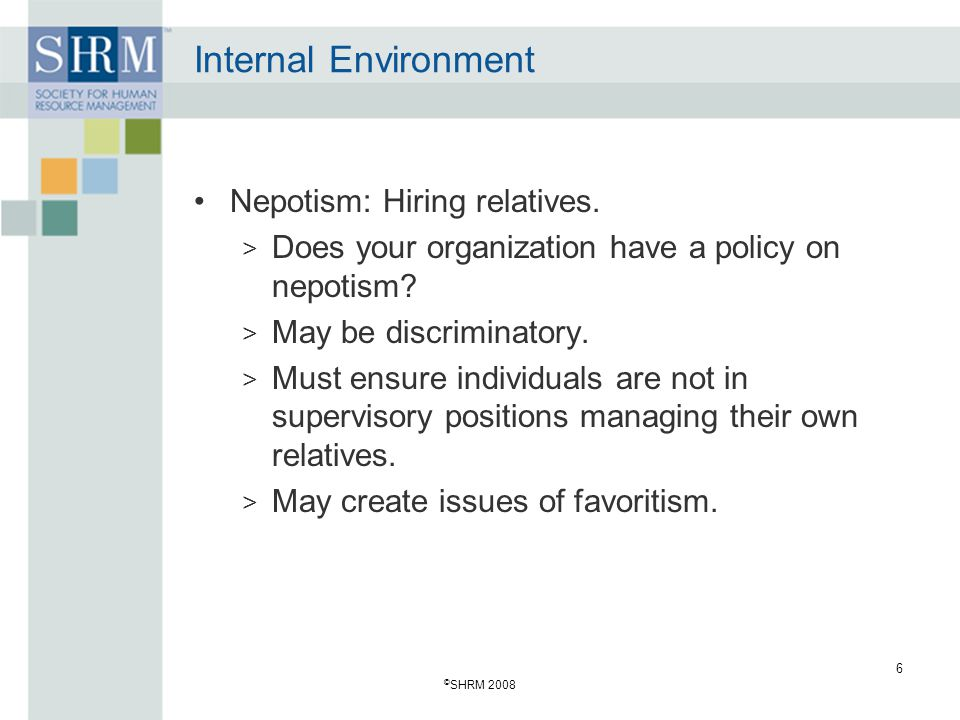 Internal Environment Nepotism: Hiring relatives.