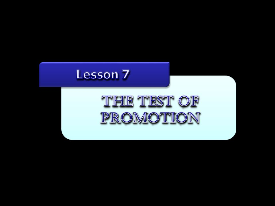 Lesson 7 The Test of Promotion