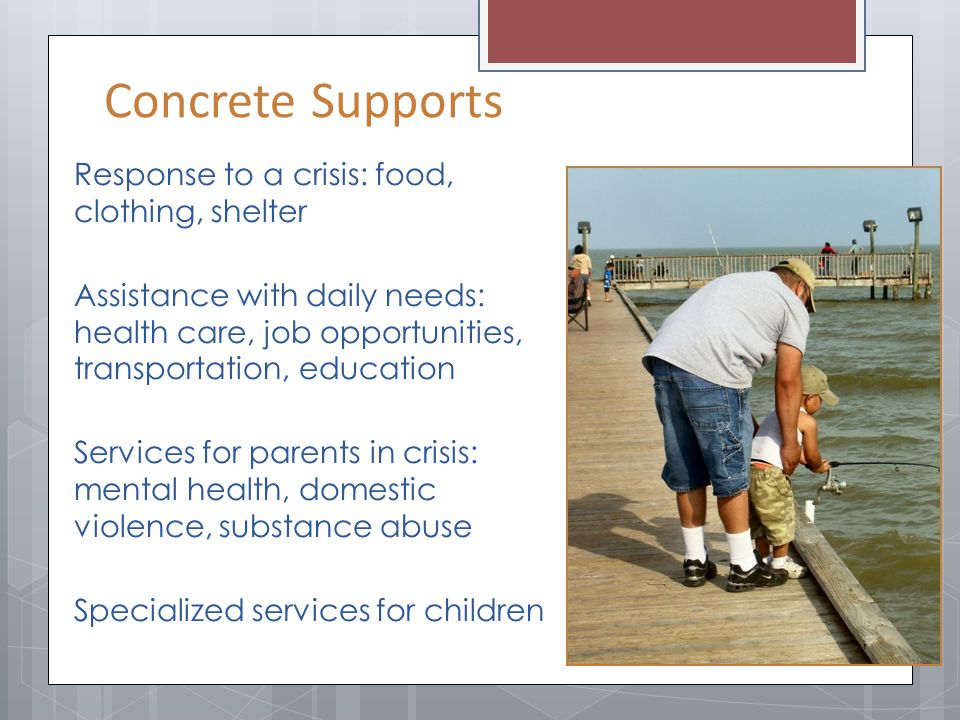 Concrete Supports Response to a crisis: food, clothing, shelter