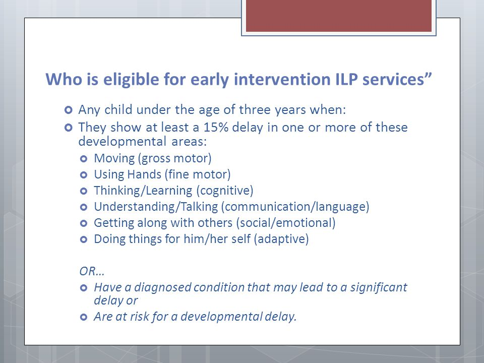Who is eligible for early intervention ILP services