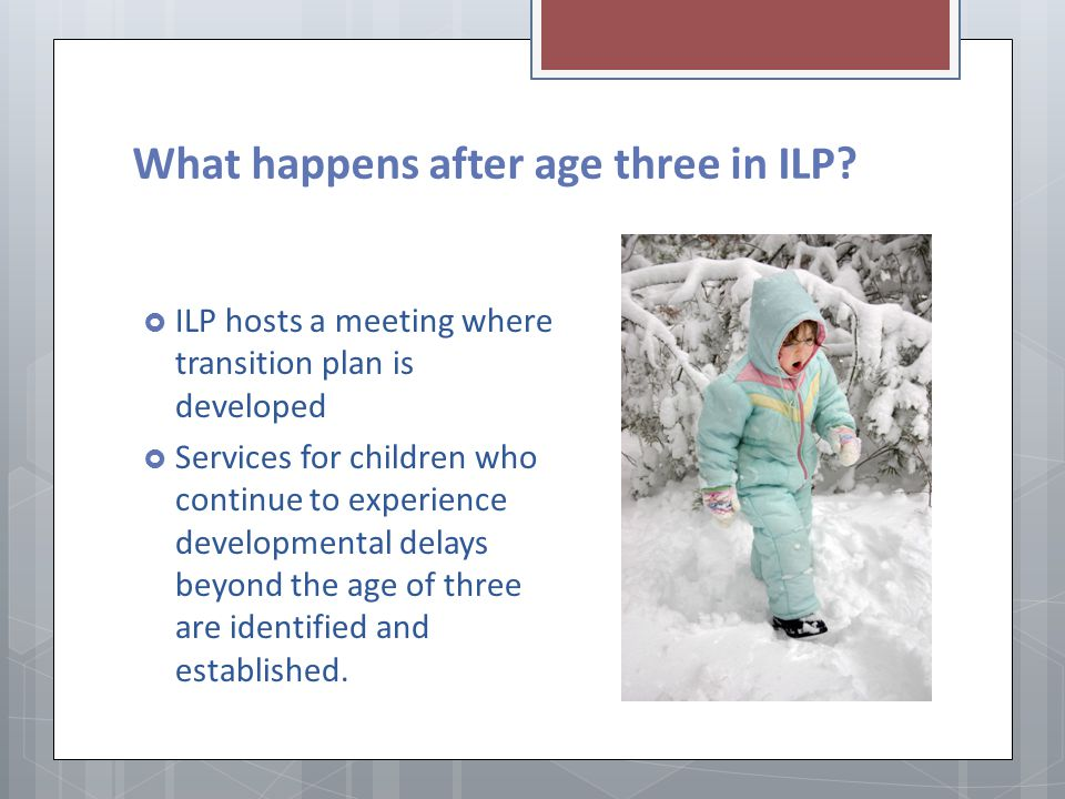 What happens after age three in ILP