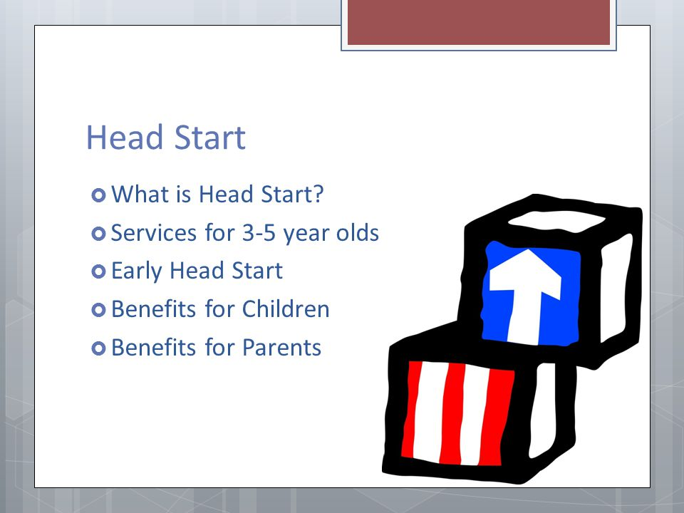 Head Start What is Head Start Services for 3-5 year olds